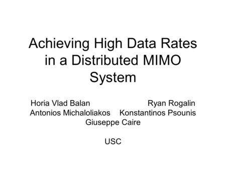 Achieving High Data Rates in a Distributed MIMO System Horia Vlad Balan Ryan Rogalin Antonios Michaloliakos Konstantinos Psounis Giuseppe Caire USC.