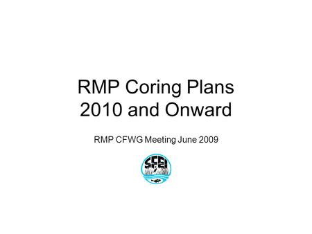 RMP Coring Plans 2010 and Onward RMP CFWG Meeting June 2009.