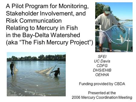 A Pilot Program for Monitoring, Stakeholder Involvement, and Risk Communication Relating to Mercury in Fish in the Bay-Delta Watershed (aka The Fish Mercury.