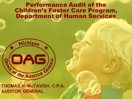 Performance Audit of the Childrens Foster Care Program, Department of Human Services THOMAS H. McTAVISH, C.P.A. AUDITOR GENERAL.