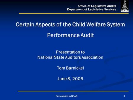 Office of Legislative Audits Department of Legislative Services 1Presentation to NSAA Certain Aspects of the Child Welfare System Performance Audit Presentation.