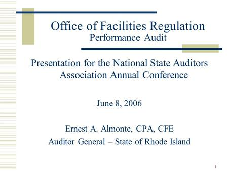 1 Office of Facilities Regulation Performance Audit Presentation for the National State Auditors Association Annual Conference June 8, 2006 Ernest A. Almonte,