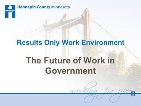 Results Only Work Environment The Future of Work in Government.