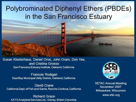 Polybrominated Diphenyl Ethers (PBDEs) in the San Francisco Estuary www.sfei.org SETAC Annual Meeting November 2007 Milwaukee, Wisconsin Susan Klosterhaus,