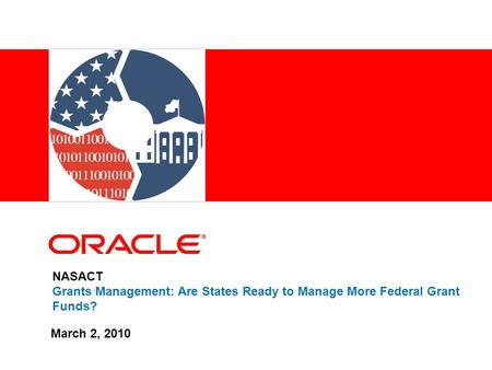 NASACT Grants Management: Are States Ready to Manage More Federal Grant Funds? March 2, 2010.
