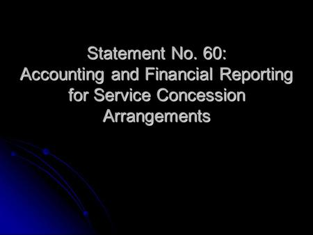 Statement No. 60: Accounting and Financial Reporting for Service Concession Arrangements.