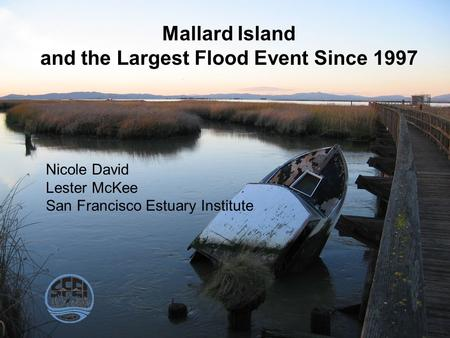 Mallard Island and the Largest Flood Event Since 1997 Nicole David Lester McKee San Francisco Estuary Institute.