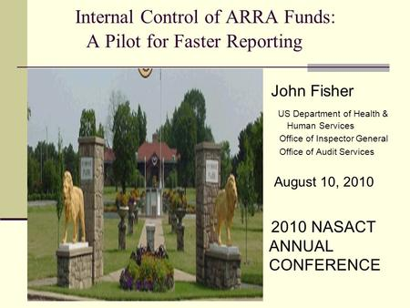 Internal Control of ARRA Funds: A Pilot for Faster Reporting John Fisher US Department of Health & Human Services Office of Inspector General Office of.