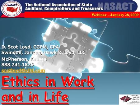 Ethics in Work and in Life D. Scot Loyd, CGFM, CPA Swindoll, Janzen, Hawk & Loyd, LLC McPherson, Kansas 888.241.1826