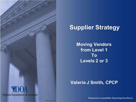 Photo by Karl Steinbrenner Supplier Strategy Moving Vendors from Level 1 To Levels 2 or 3 Valerie J Smith, CPCP.