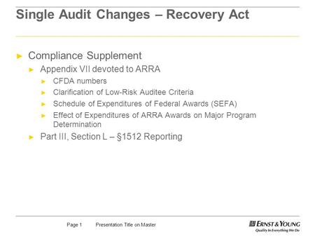 Presentation Title on MasterPage 1 Single Audit Changes – Recovery Act Compliance Supplement Appendix VII devoted to ARRA CFDA numbers Clarification of.