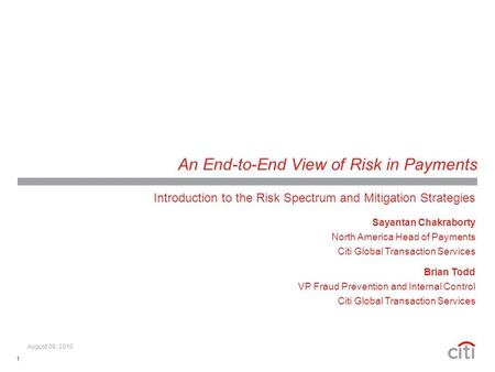1 An End-to-End View of Risk in Payments Introduction to the Risk Spectrum and Mitigation Strategies Sayantan Chakraborty North America Head of Payments.