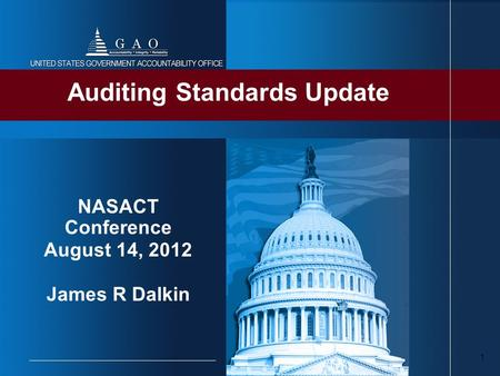 1 Auditing Standards Update NASACT Conference August 14, 2012 James R Dalkin.