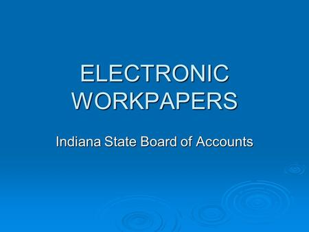 ELECTRONIC WORKPAPERS Indiana State Board of Accounts.