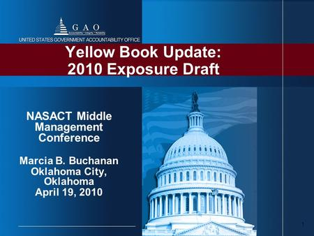 1 Yellow Book Update: 2010 Exposure Draft NASACT Middle Management Conference Marcia B. Buchanan Oklahoma City, Oklahoma April 19, 2010.