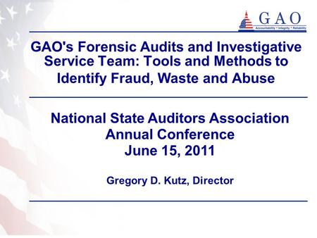 GAO's Forensic Audits and Investigative Service Team: Tools and Methods to Identify Fraud, Waste and Abuse National State Auditors Association Annual Conference.