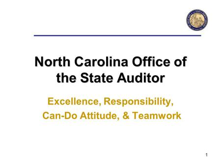 1 North Carolina Office of the State Auditor Excellence, Responsibility, Can-Do Attitude, & Teamwork.