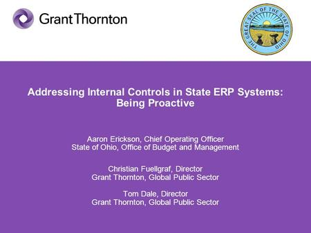 Addressing Internal Controls in State ERP Systems: Being Proactive Aaron Erickson, Chief Operating Officer State of Ohio, Office of Budget and Management.