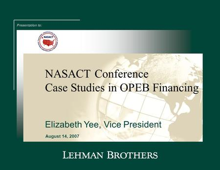 NASACT Conference Presentation to: August 14, 2007 Case Studies in OPEB Financing Elizabeth Yee, Vice President.