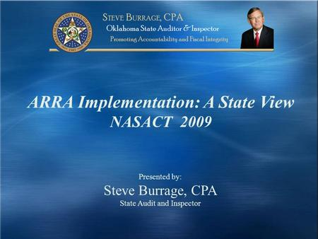 ARRA Implementation: A State View NASACT 2009 Presented by: Steve Burrage, CPA State Audit and Inspector.