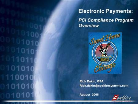 Electronic Payments: PCI Compliance Program Overview Rick Dakin, QSA August 2008.