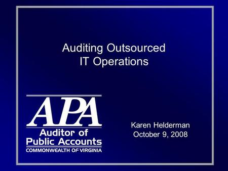 Auditing Outsourced IT Operations Karen Helderman October 9, 2008.