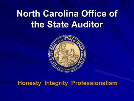 North Carolina Office of the State Auditor Honesty Integrity Professionalism.