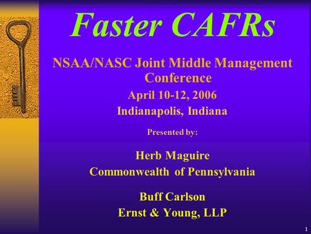 1 Faster CAFRs NSAA/NASC Joint Middle Management Conference April 10-12, 2006 Indianapolis, Indiana Presented by: Herb Maguire Commonwealth of Pennsylvania.