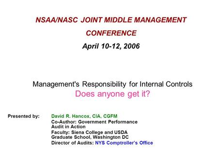NSAA/NASC JOINT MIDDLE MANAGEMENT CONFERENCE April 10-12, 2006 Presented by: David R. Hancox, CIA, CGFM Co-Author: Government Performance Audit in Action.