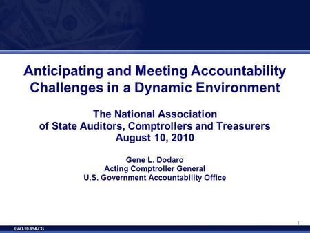 GAO-10-954-CG 1 Anticipating and Meeting Accountability Challenges in a Dynamic Environment The National Association of State Auditors, Comptrollers and.