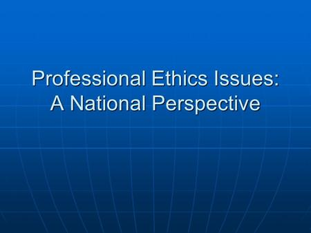 Professional Ethics Issues: A National Perspective.