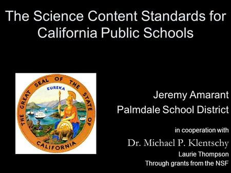 The Science Content Standards for California Public Schools Jeremy Amarant Palmdale School District in cooperation with Dr. Michael P. Klentschy Laurie.