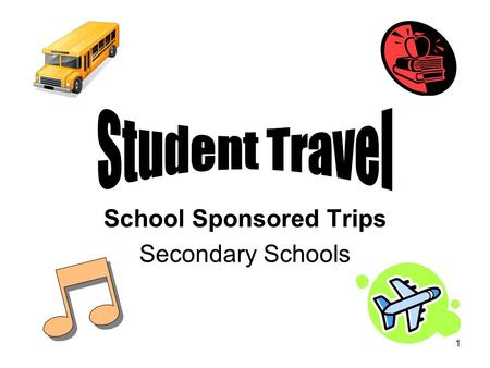 1 School Sponsored Trips Secondary Schools. 2 Student Travel Approval for all student travel requests is at the discretion of the School Administrator,