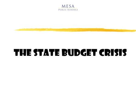 THE State Budget Crisis. Todays Presentation zArizonas budget zThe impact of the economic decline zWhere the money comes from zWhere the money is spent.