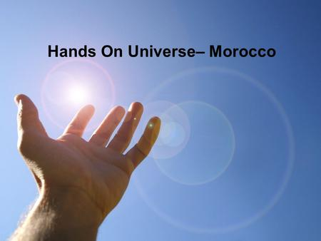 Hands On Universe– Morocco. HOU – Morocco Arabic translation of SalsaJ and its prospective usage in Moroccan middle and high schools H. Darhmaoui, H.