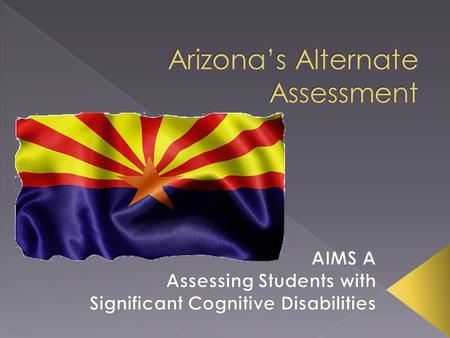 Arizonas Instrument to Measure Standards Alternate (AIMS A), administered by the Arizona Department of Education (ADE), measures what students know and.