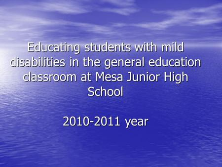 Educating students with mild disabilities in the general education classroom at Mesa Junior High School 2010-2011 year.