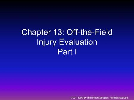 © 2011 McGraw-Hill Higher Education. All rights reserved. Chapter 13: Off-the-Field Injury Evaluation Part I.