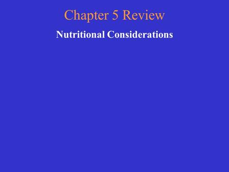 Chapter 5 Review Nutritional Considerations Choose a category. You will be given the answer. You must give the correct question. Click to begin.