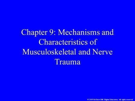 © 2009 McGraw-Hill Higher Education. All rights reserved. Chapter 9: Mechanisms and Characteristics of Musculoskeletal and Nerve Trauma.