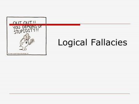 Logical Fallacies. What is a logical fallacy? A fallacy is an error of reasoning. These are flawed statements that often sound true Logical fallacies.