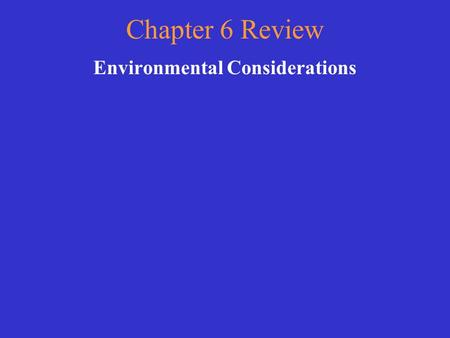 Chapter 6 Review Environmental Considerations Choose a category. You will be given the answer. You must give the correct question. Click to begin.