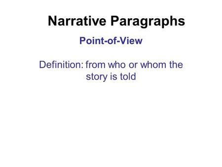 Narrative Paragraphs Point-of-View Definition: from who or whom the story is told.