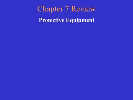 Chapter 7 Review Protective Equipment.