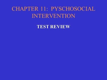 CHAPTER 11: PYSCHOSOCIAL INTERVENTION TEST REVIEW.