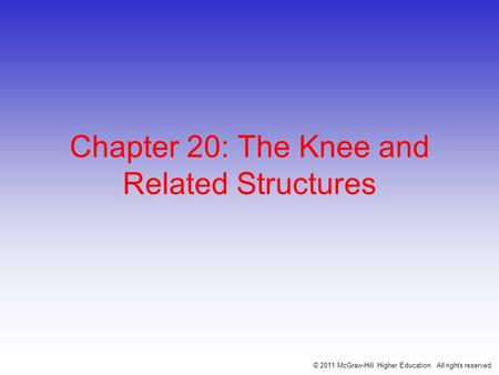 © 2011 McGraw-Hill Higher Education. All rights reserved. Chapter 20: The Knee and Related Structures.