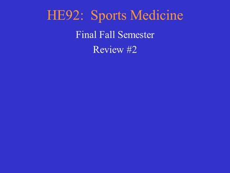 HE92: Sports Medicine Final Fall Semester Review #2.