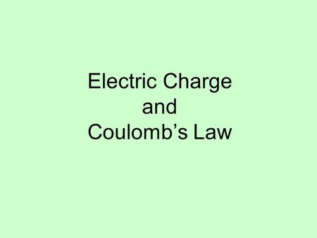 Electric Charge and Coulombs Law. Fundamental Charge: The charge on one electron. e = 1.6 x 10 -19 C Unit of charge is a Coulomb (C)