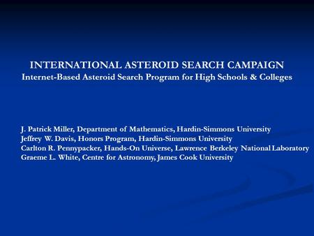 INTERNATIONAL ASTEROID SEARCH CAMPAIGN Internet-Based Asteroid Search Program for High Schools & Colleges J. Patrick Miller, Department of Mathematics,