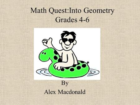 Math Quest:Into Geometry Grades 4-6 By Alex Macdonald.